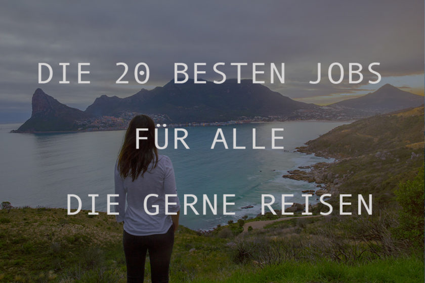 DIE 20 BESTEN JOBS FÜR ALLE DIE GERNE REISEN